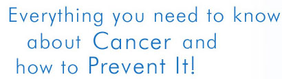 Everything you need to know about cancer and how to prevent it
